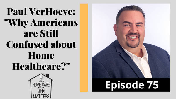 """Paul VerHoeve: """"Why are Americans Still Confused about Home Healthcare?"""""""