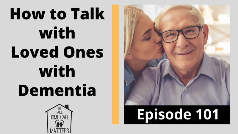 How to Talk with Loved Ones with Dementia