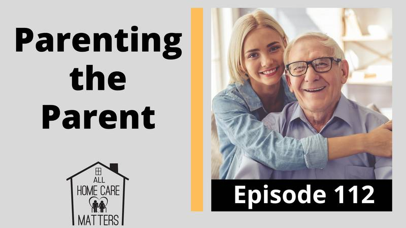 Parenting the Parent (Caring for Aging Parents)