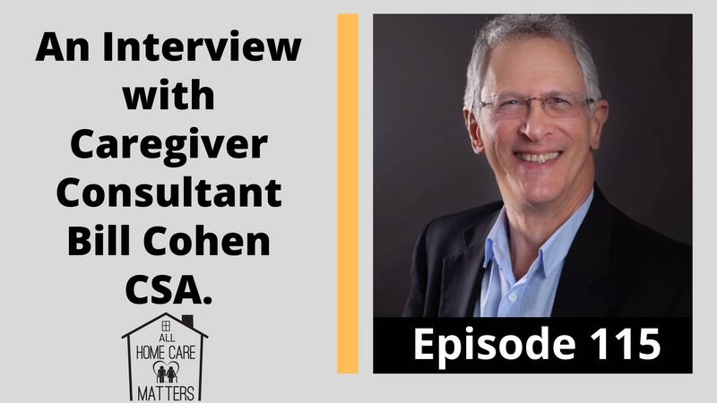 3 Episode 115 - An Interview with Caregiver Consultant Bill Cohen CSA