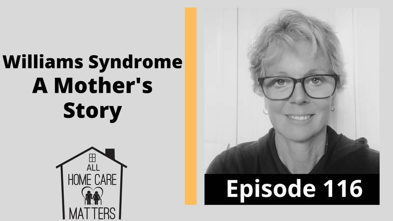 Episode 116 - Williams Syndrome A Mother's Story